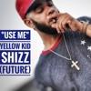 YELLOW KID SHIZZ -  USE ME (FUTURE)