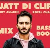 Jatt Di Clip Bass Boosted|Royal chana