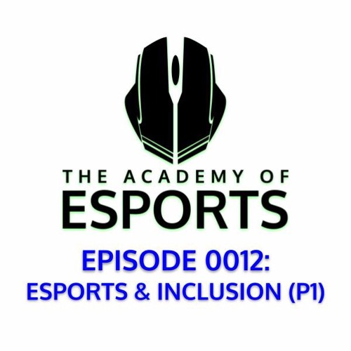 Episode 0012: Esports & Inclusion (P1)