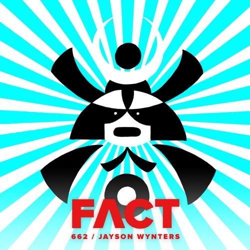 FACT mix 662 - Jayson Wynters (July '18)