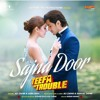 SAJNA DOOR LYRICS- AIMA BAIG- TEEFA IN TROUBLE  ALI ZAFAR