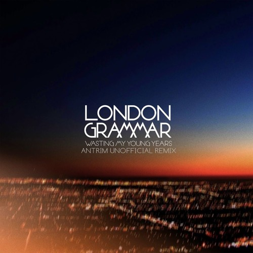 London Grammar - Wasting My Young Years (Antrim Unofficial Remix) - Free Download