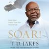 SOAR! by T. D. Jakes Read by Ezra Knight - Audiobook Excerpt