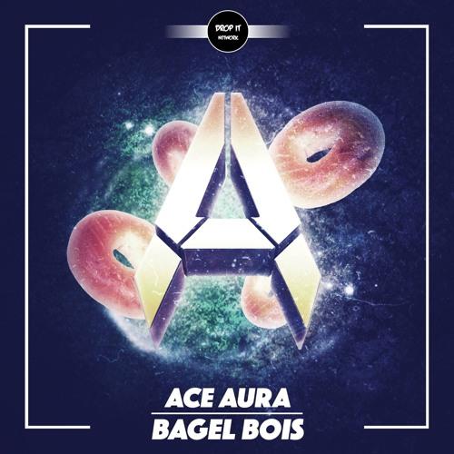 Ace Aura - Bagel Bois [DROP IT NETWORK EXCLUSIVE]