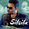 Silsila Kanth Kaler  New Punjabi Songs 2018