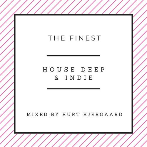 The Finest House Deep & Indie  Mixed by Kurt Kjergaard