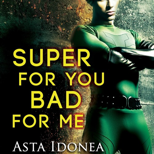Super for You, Bad for Me by Asta Idonea (Excerpt)