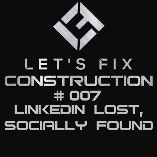 Episode 007: LinkedIn Lost, Socially Found