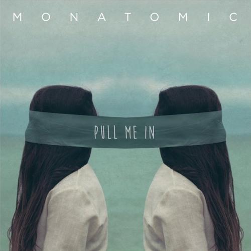 MONATOMIC - Pull Me In (Prod. Matt Casket)