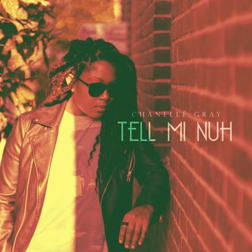 Tell Mi Nuh - Chanelle Gray