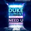 Duke Dumont - Need U (100%) [feat. A*M*E] (AMAX Remix)#73 HOUSE CHARTS