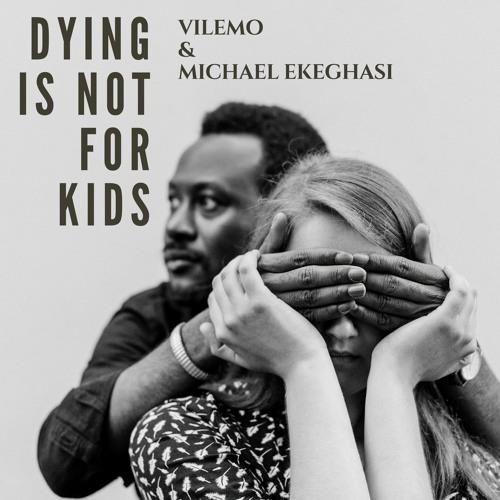 Vilemo and Michael Ekeghasi - Dying Is Not For Kids