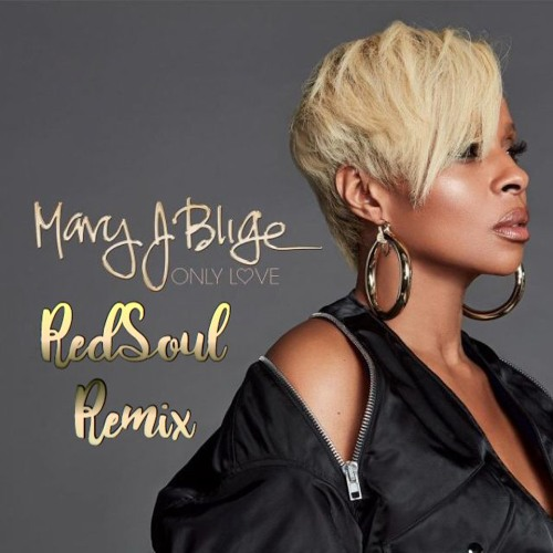 Mary J Blige - Only Love (RedSoul ReHeat)