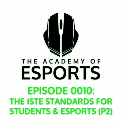 Episode 0010: The ISTE Standards for Students & Esports (P2)