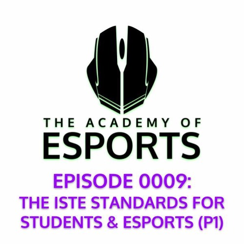 Episode 0009: The ISTE Standards for Students & Esports (P1)