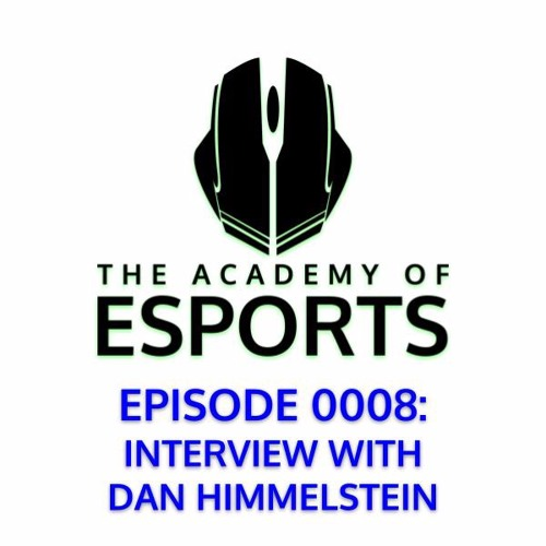 Episode 0008: Interview with Dan Himmelstein, CEO and Brain Coach at Premier eSports Academy