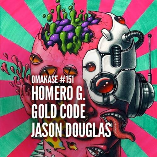 OMAKASE #151, HOMERO G. x GOLD CODE x JASON DOUGLAS