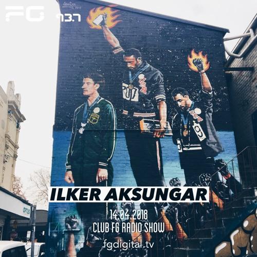Ilker Aksungar 14.07.2018 Club FG Radio Show (Part 1 + Part 2)
