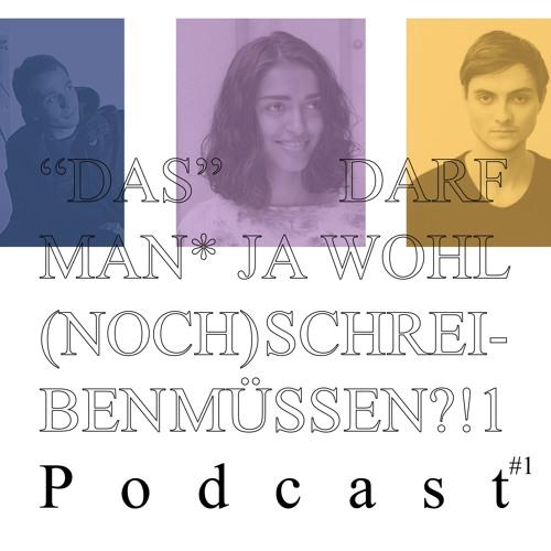 """""""Das"""" darf man* ja wohl (noch) schreiben müssen?!1 (Podcast)"""