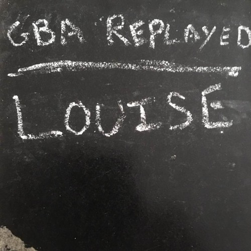 GBA Replayed - GBA 19 And 43 Louise