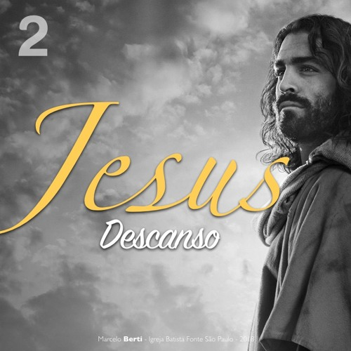 01.07.18 - Jesus: Descanso (Mt 11:25-30)- Marcelo Berti