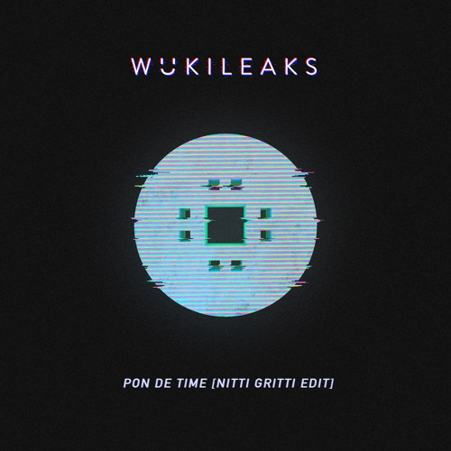 Wuki - Pon De Time (Nitti Gritti Edit) [wukileak]