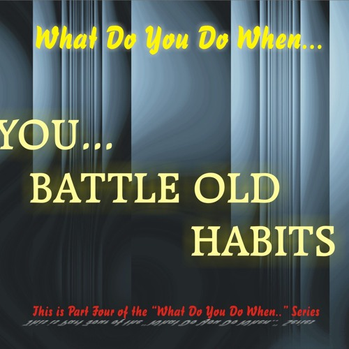What To Do When You Battle Old Habits