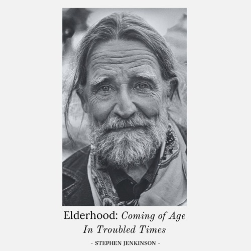 #134 | Elderhood: Coming Of Age In Troubled Times w/ Stephen Jenkinson