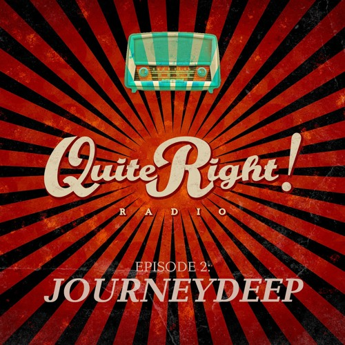 Quite Right Radio EP.2 - JourneyDeep