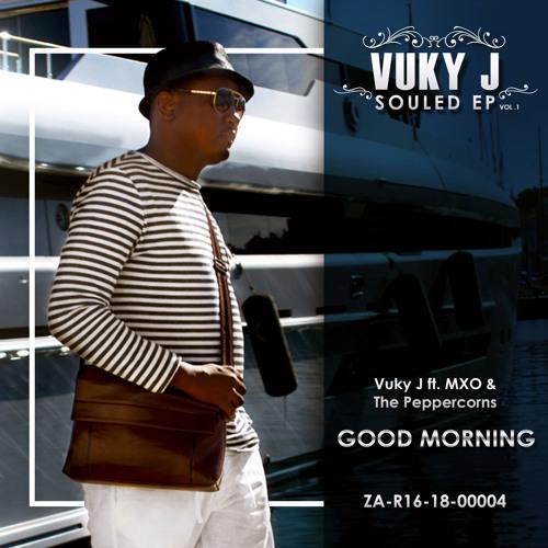 GOOD MORNING - Vuky J ft MXo & The Peppercorns
