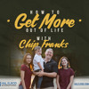 228: How to Get More Out of Life with Chip Franks