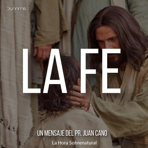 La Fe - Pr. Juan Cano