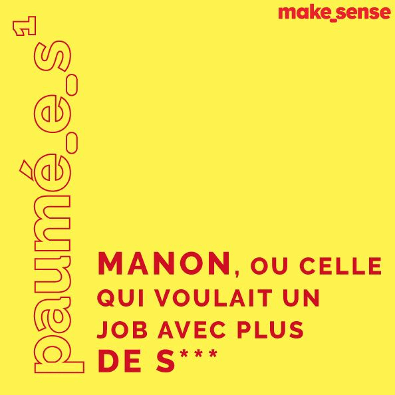Épisode #1 : Manon, Ou Celle Qui Voulait Un Job Avec Plus De S***