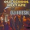 DJ FRESH OLD SCHOOL MIXTAPE 2018