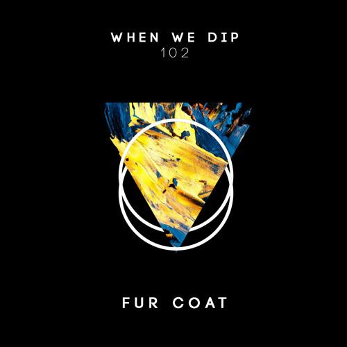 Fur Coat - When We Dip 102
