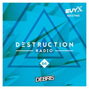 Debris & Evyx - Destruction Radio 064 2018-07-18 Artwork