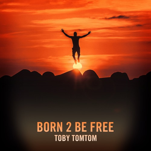 Born 2 Be Free ©2018 - Toby Tom - Tom (featuring APZee)