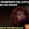 EPISODE 171: THE CASE OF THE SCORPIONS TAIL(1971) ARROW BLU REVIEW (Part 2 of Flavours of Violence)