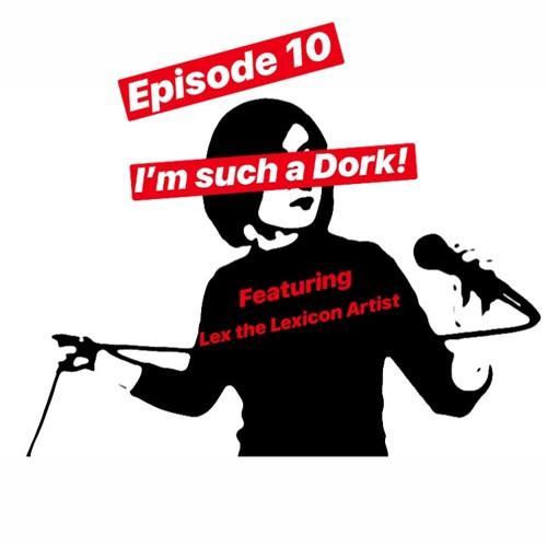10. I'm Such a Dork! feat. Lex the Lexicon Artist