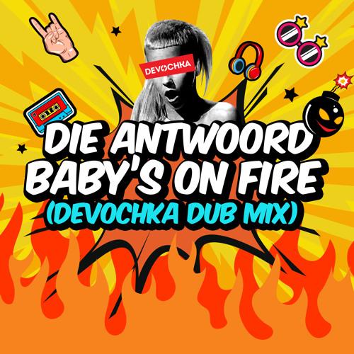 Die Antwoord - Baby's On Fire (Devochka Dub Mix)