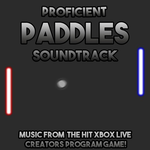 Proficient Paddles Soundtrack (Music From The Hit Xbox Live Creators Program Game!)