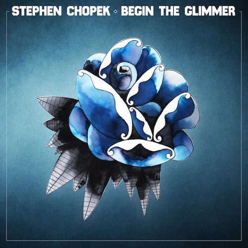 Stephen Chopek - Begin the Glimmer