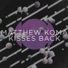 Matthew Koma_Kisses Back (db)_[4-U] - ( Rino L3 Feat aGas L3)