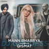 Mann Bharrya and Qismat Mashup -  B Praak and Ammy Virk - DJ Goddess Remix