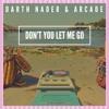 Download Darth Nader & Arcade - Don't You Let Me Go Mp3