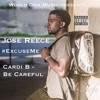 Be Careful #ExcuseMe Cardi B