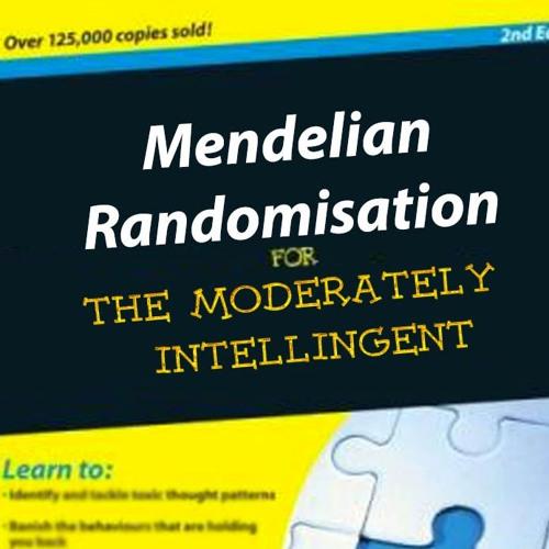 Mendelian Randomisation  - for the moderately intelligent