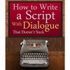 How To Write A Script With Dialogue That Doesn't Suck By Michael Rogan Audiobook Excerpt