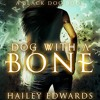 Dog With A Bone (Black Dog, Book 1) By Hailey Edwards Audiobook Excerpt