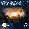 Galactic Humanity And The Fermi Paradox